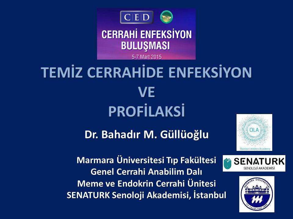 TEMİZ CERRAHİDE ENFEKSİYON VE PROFİLAKSİ Dr. Bahadır M. Güllüoğlu Marmara Üniversitesi Tıp Fakültesi Genel Cerrahi Anabilim Dalı Meme ve Endokrin Cerr