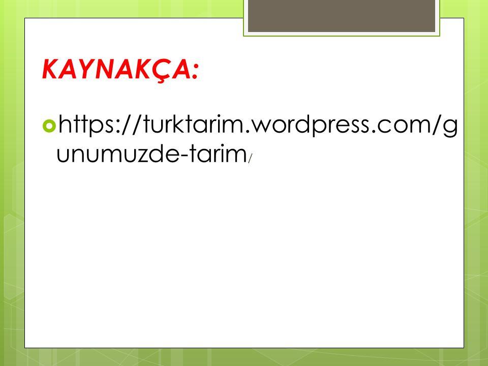 KAYNAKÇA:  https://turktarim.wordpress.com/g unumuzde-tarim /