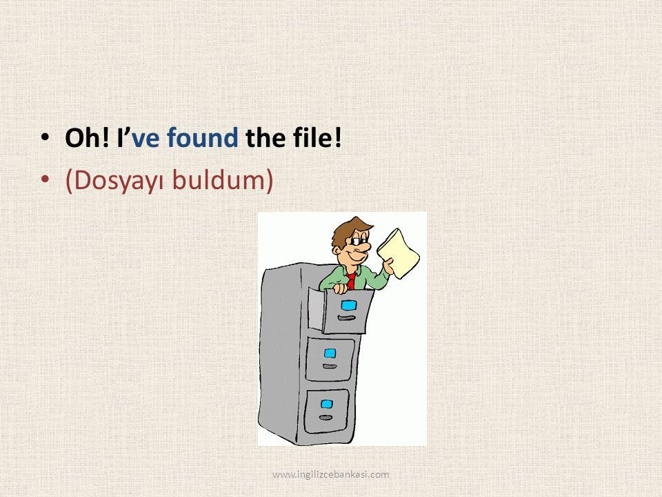 Oh! I've found the file! (Dosyayı buldum) www.ingilizcebankasi.com