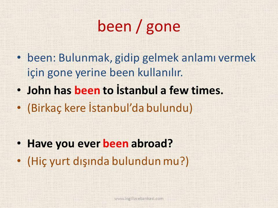 been / gone been: Bulunmak, gidip gelmek anlamı vermek için gone yerine been kullanılır.