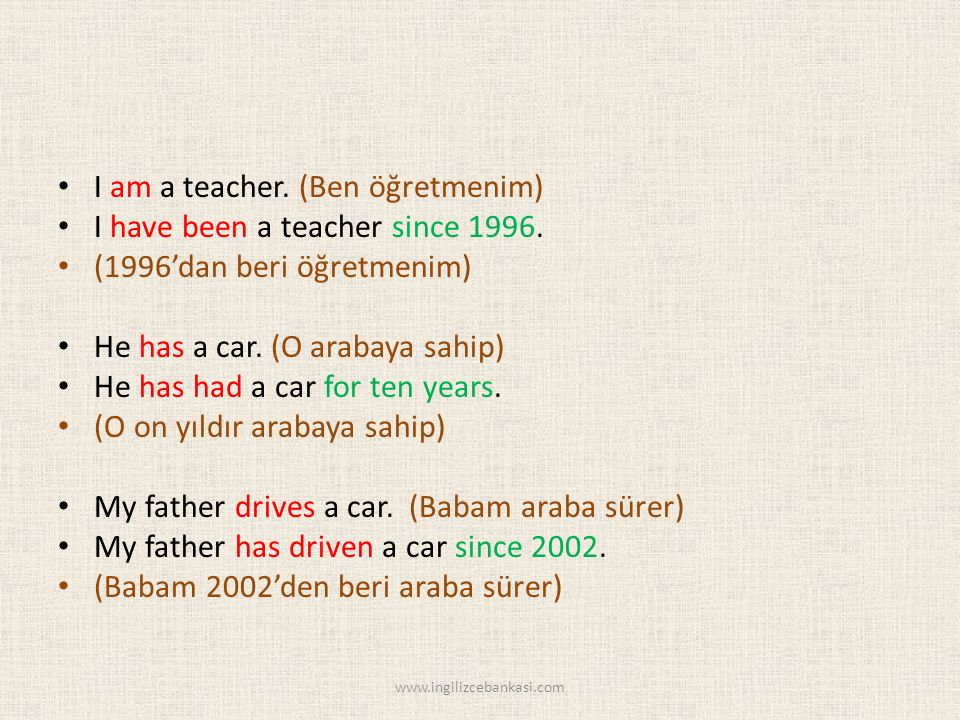 I am a teacher. (Ben öğretmenim) I have been a teacher since 1996.
