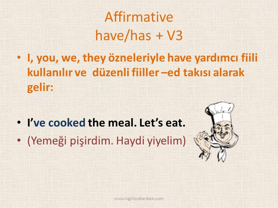 Affirmative have/has + V3 I, you, we, they özneleriyle have yardımcı fiili kullanılır ve düzenli fiiller –ed takısı alarak gelir: I've cooked the meal.