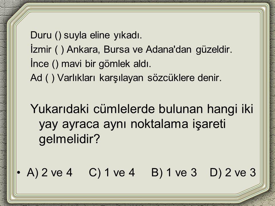 Duru () suyla eline yıkadı. İzmir ( ) Ankara, Bursa ve Adana'dan güzeldir. İnce () mavi bir gömlek aldı. Ad ( ) Varlıkları karşılayan sözcüklere denir