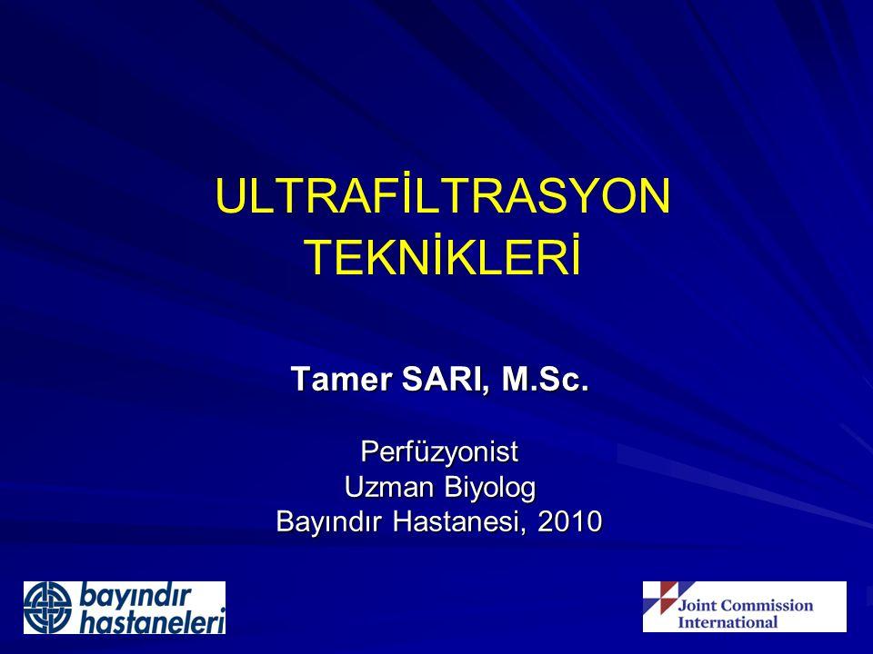 ULTRAFİLTRASYON TEKNİKLERİ Tamer SARI, M.Sc. Perfüzyonist Uzman Biyolog Bayındır Hastanesi, 2010