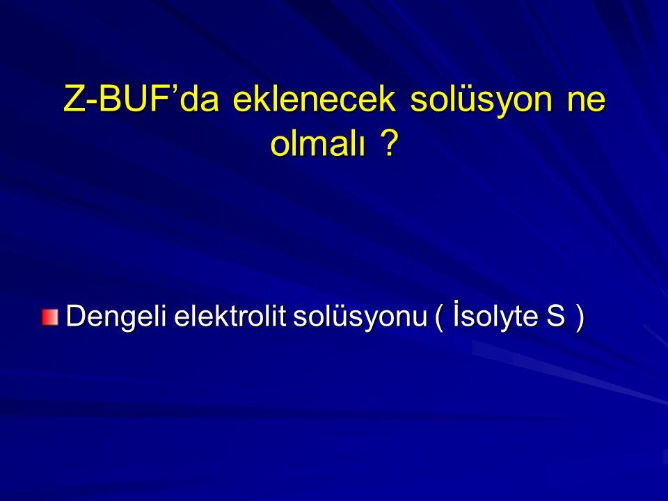 Z-BUF'da eklenecek solüsyon ne olmalı ? Dengeli elektrolit solüsyonu ( İsolyte S )