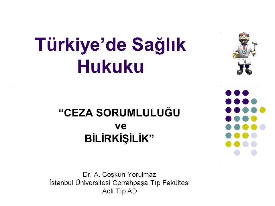 """Türkiye'de Sağlık Hukuku """"CEZA SORUMLULUĞU ve BİLİRKİŞİLİK"""" Dr. A. Coşkun Yorulmaz İstanbul Üniversitesi Cerrahpaşa Tıp Fakültesi Adli Tıp AD"""