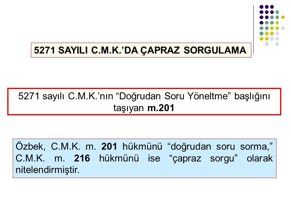 """5271 SAYILI C.M.K.'DA ÇAPRAZ SORGULAMA 5271 sayılı C.M.K.'nın """"Doğrudan Soru Yöneltme"""" başlığını taşıyan m.201 Özbek, C.M.K. m. 201 hükmünü """"doğrudan"""
