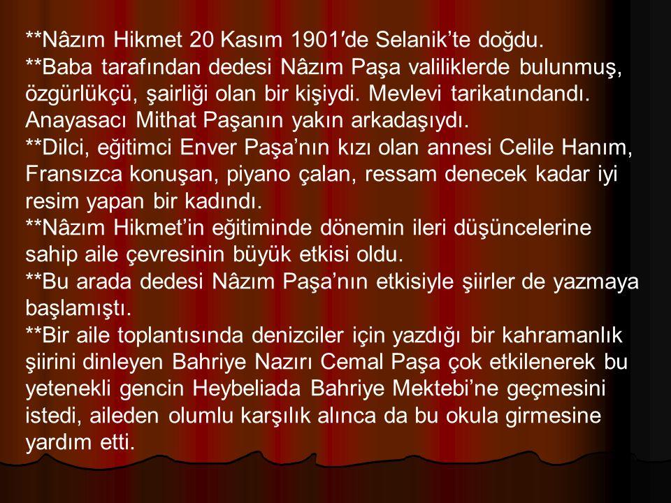 **Nâzım Hikmet 20 Kasım 1901′de Selanik'te doğdu. **Baba tarafından dedesi Nâzım Paşa valiliklerde bulunmuş, özgürlükçü, şairliği olan bir kişiydi. Me