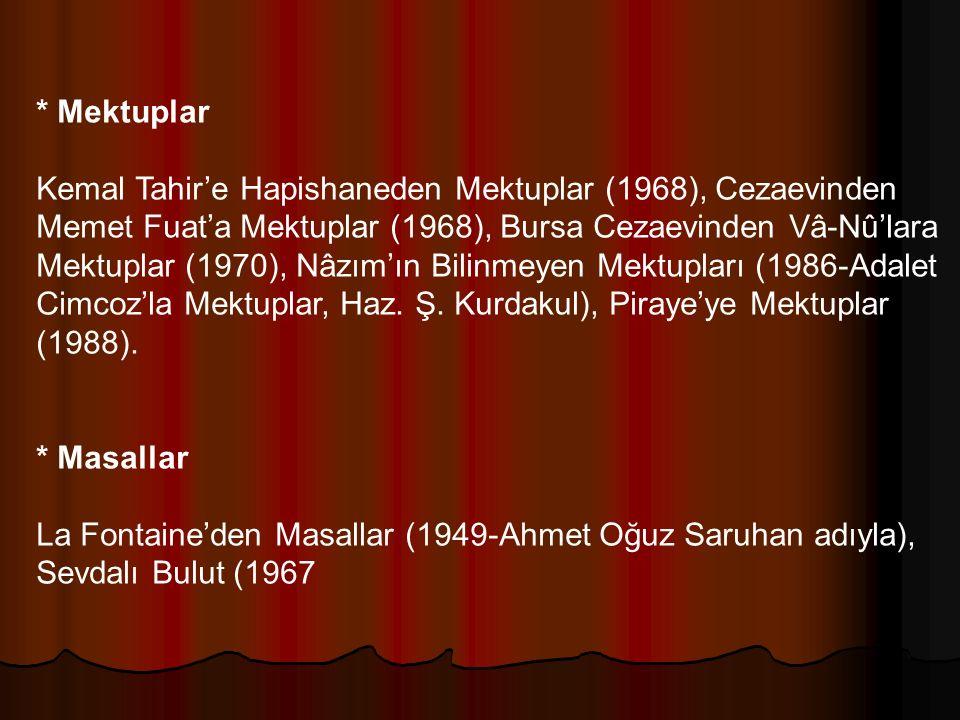 * Mektuplar Kemal Tahir'e Hapishaneden Mektuplar (1968), Cezaevinden Memet Fuat'a Mektuplar (1968), Bursa Cezaevinden Vâ-Nû'lara Mektuplar (1970), Nâz