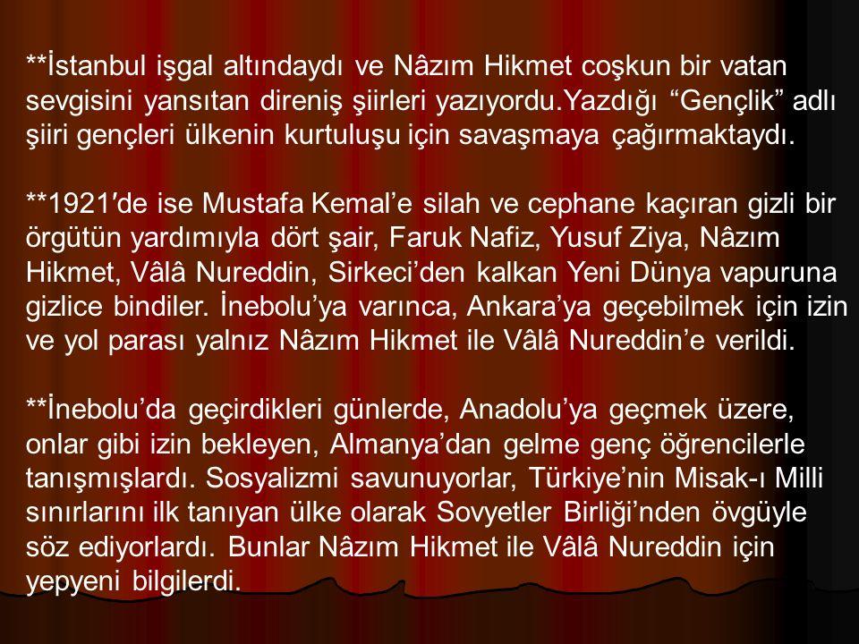 """**İstanbul işgal altındaydı ve Nâzım Hikmet coşkun bir vatan sevgisini yansıtan direniş şiirleri yazıyordu.Yazdığı """"Gençlik"""" adlı şiiri gençleri ülken"""