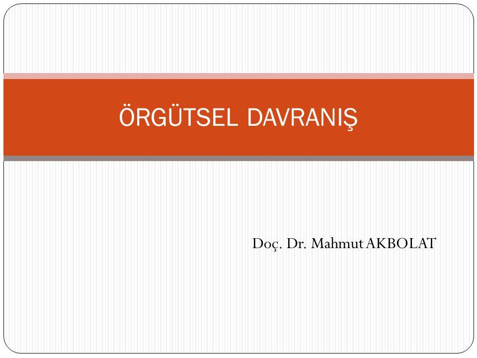 Doç. Dr. Mahmut AKBOLAT ÖRGÜTSEL DAVRANIŞ