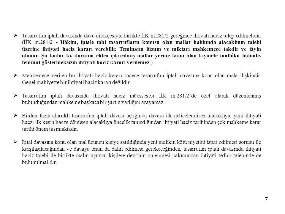7  Tasarrufun iptali davasında dava dilekçesiyle birlikte İİK m.281/2 gereğince ihtiyati haciz talep edilmelidir. (İİK m.281/2 - Hâkim, iptale tabi t