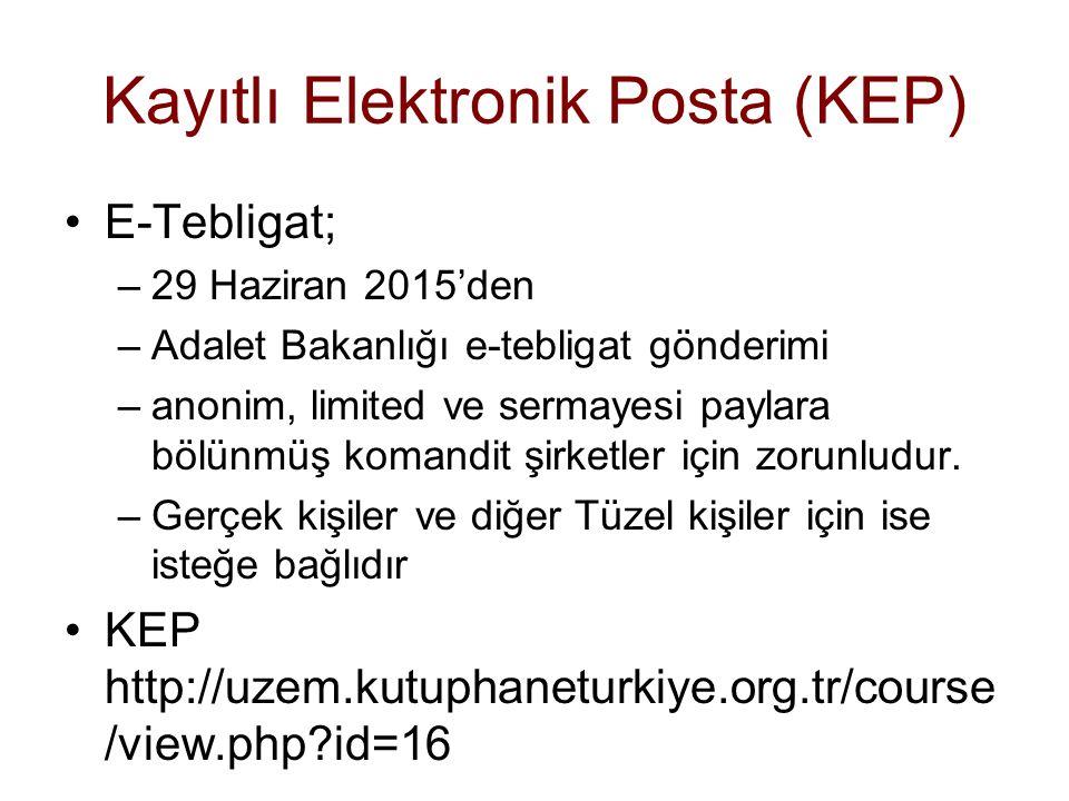 Kayıtlı Elektronik Posta (KEP) E-Tebligat; –29 Haziran 2015'den –Adalet Bakanlığı e-tebligat gönderimi –anonim, limited ve sermayesi paylara bölünmüş komandit şirketler için zorunludur.