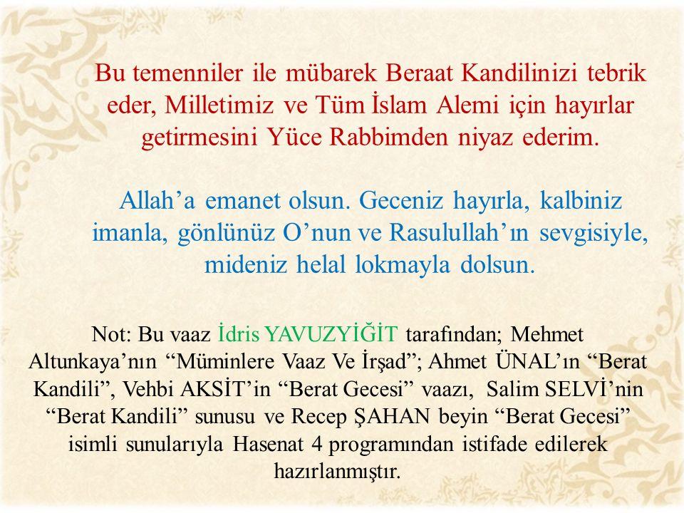 Bu temenniler ile mübarek Beraat Kandilinizi tebrik eder, Milletimiz ve Tüm İslam Alemi için hayırlar getirmesini Yüce Rabbimden niyaz ederim.