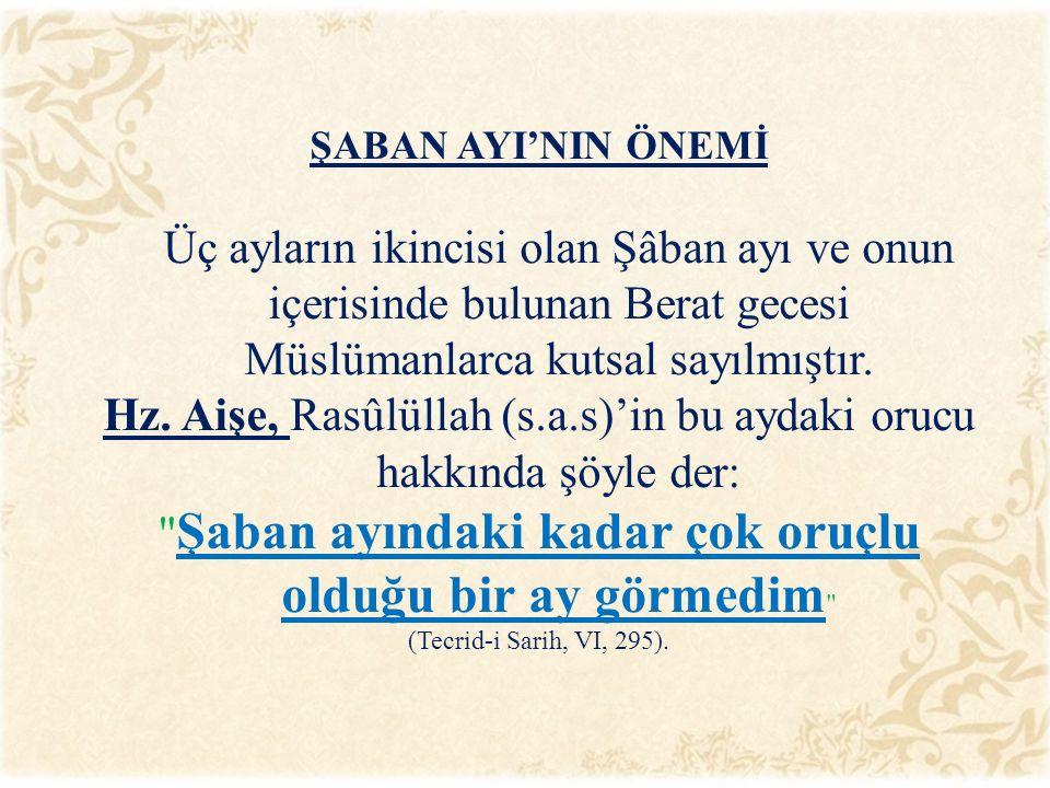 ŞABAN AYI'NIN ÖNEMİ Üç ayların ikincisi olan Şâban ayı ve onun içerisinde bulunan Berat gecesi Müslümanlarca kutsal sayılmıştır.