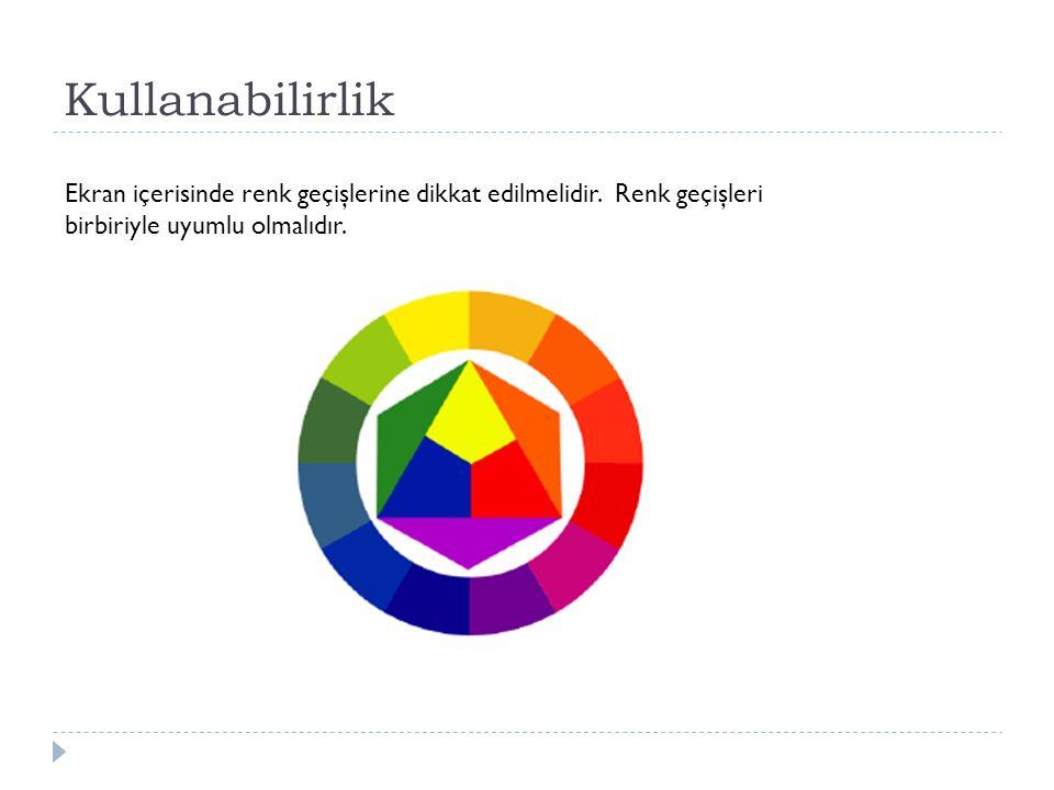 Kullanabilirlik Ekran içerisinde renk geçişlerine dikkat edilmelidir. Renk geçişleri birbiriyle uyumlu olmalıdır.