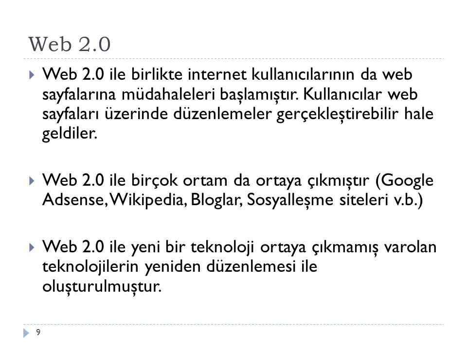 Web 2.0  Web 2.0 ile birlikte internet kullanıcılarının da web sayfalarına müdahaleleri başlamıştır. Kullanıcılar web sayfaları üzerinde düzenlemeler