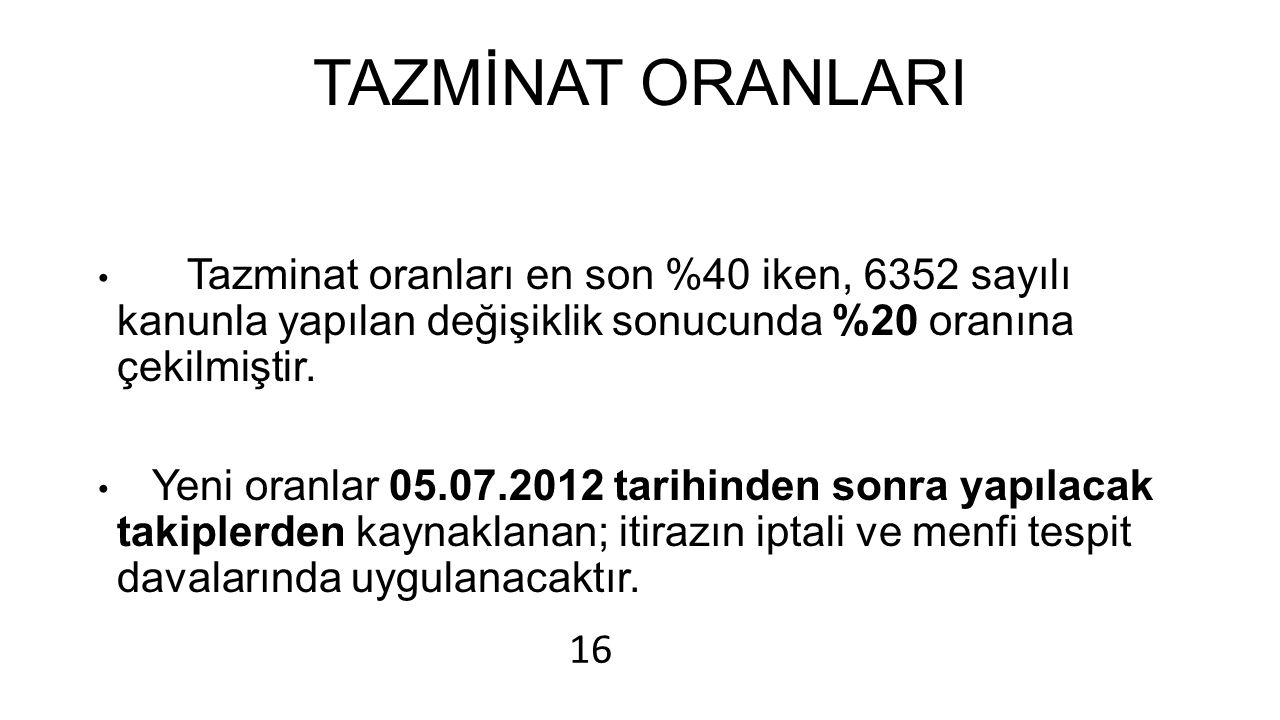 TAZMİNAT ORANLARI Tazminat oranları en son %40 iken, 6352 sayılı kanunla yapılan değişiklik sonucunda %20 oranına çekilmiştir. Yeni oranlar 05.07.2012
