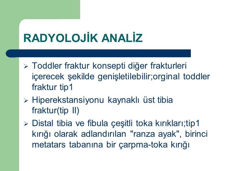 RADYOLOJİK ANALİZ  Toddler fraktur konsepti diğer frakturleri içerecek şekilde genişletilebilir;orginal toddler fraktur tip1  Hiperekstansiyonu kayn