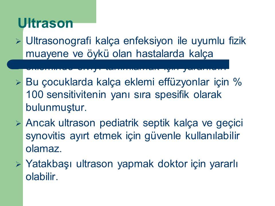 Ultrason  Ultrasonografi kalça enfeksiyon ile uyumlu fizik muayene ve öykü olan hastalarda kalça ekleminde sıvıyı tanımlamak için yararlıdır.  Bu ço