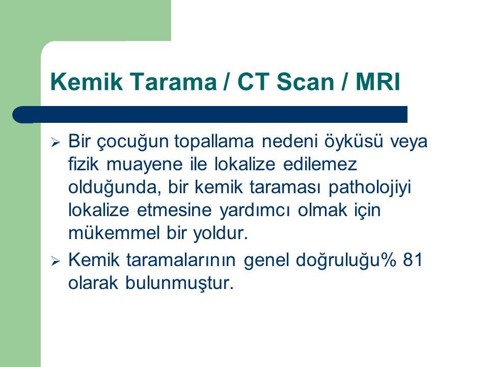 Kemik Tarama / CT Scan / MRI  Bir çocuğun topallama nedeni öyküsü veya fizik muayene ile lokalize edilemez olduğunda, bir kemik taraması patholojiyi