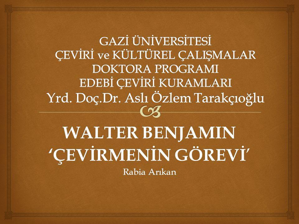 WALTER BENJAMIN 'ÇEVİRMENİN GÖREVİ ' Rabia Arıkan