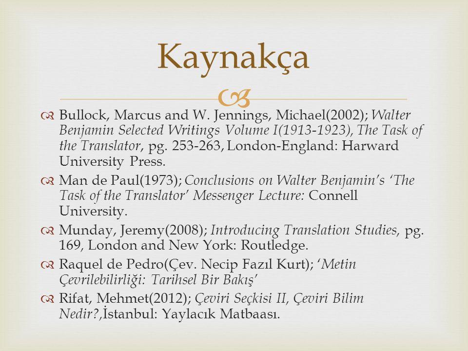   Bullock, Marcus and W. Jennings, Michael(2002); Walter Benjamin Selected Writings Volume I(1913-1923), The Task of the Translator, pg. 253-263, Lo