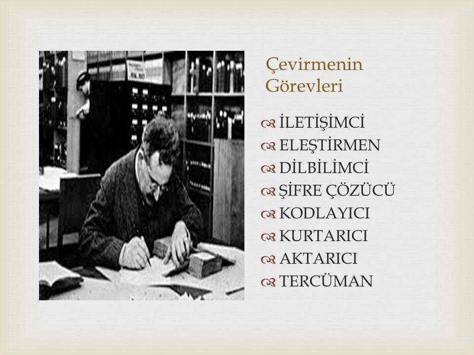 Çevirmenin Görevleri  İLETİŞİMCİ  ELEŞTİRMEN  DİLBİLİMCİ  ŞİFRE ÇÖZÜCÜ  KODLAYICI  KURTARICI  AKTARICI  TERCÜMAN