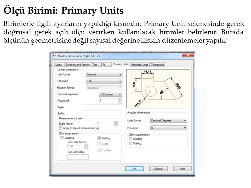 Ölçü Birimi: Primary Units Birimlerle ilgili ayarların yapıldığı kısımdır.