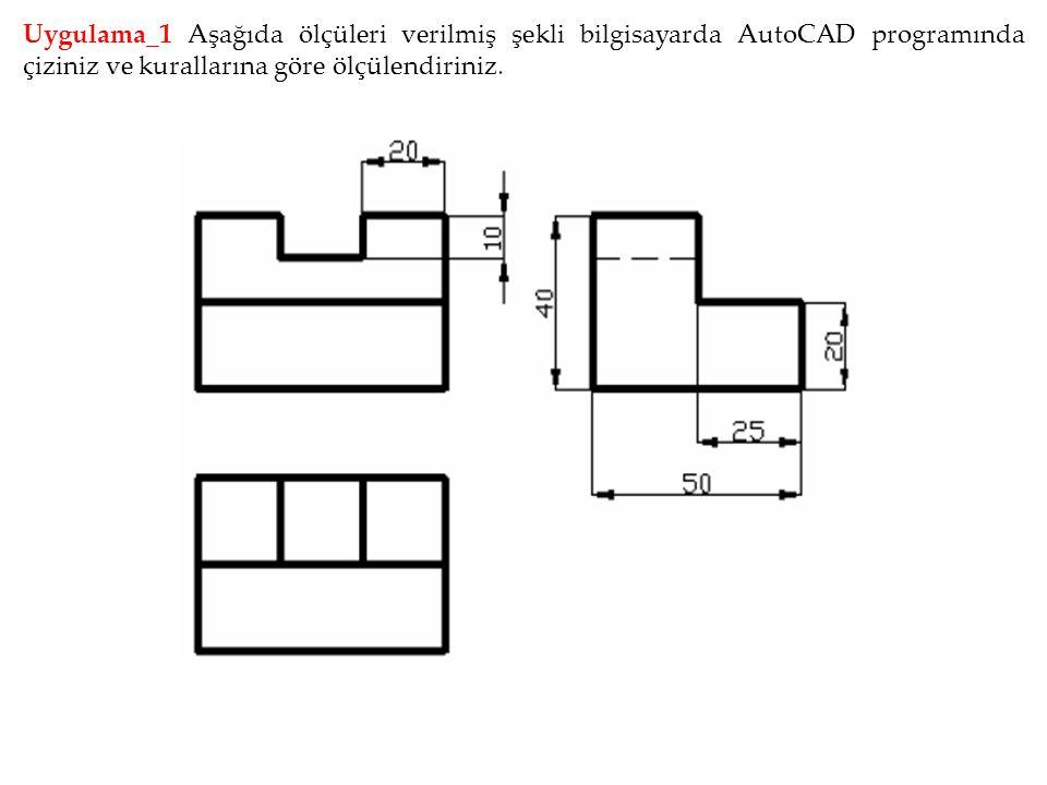 Uygulama_1 Aşağıda ölçüleri verilmiş şekli bilgisayarda AutoCAD programında çiziniz ve kurallarına göre ölçülendiriniz.