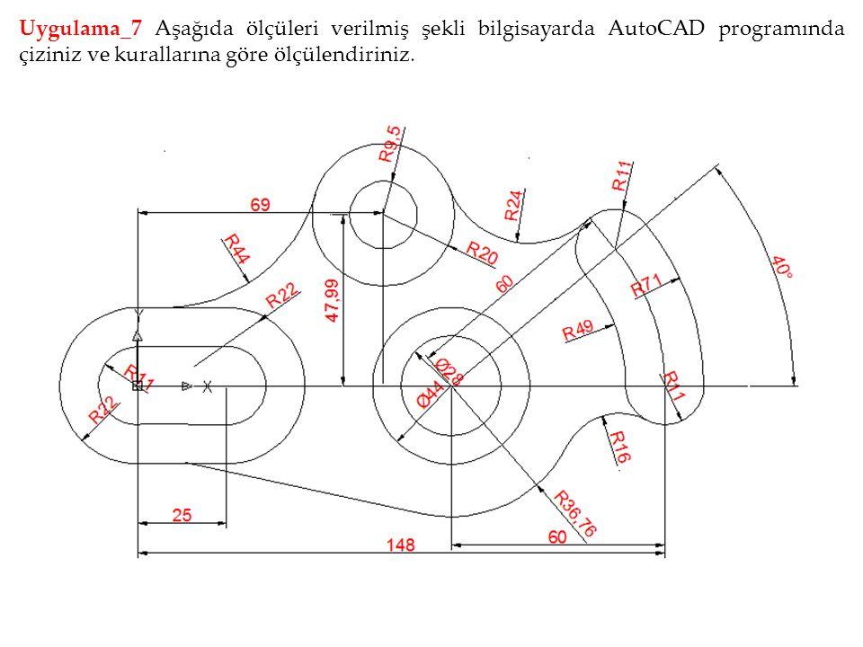 Uygulama_7 Aşağıda ölçüleri verilmiş şekli bilgisayarda AutoCAD programında çiziniz ve kurallarına göre ölçülendiriniz.