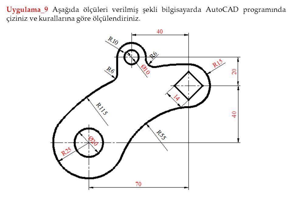 Uygulama_9 Aşağıda ölçüleri verilmiş şekli bilgisayarda AutoCAD programında çiziniz ve kurallarına göre ölçülendiriniz.