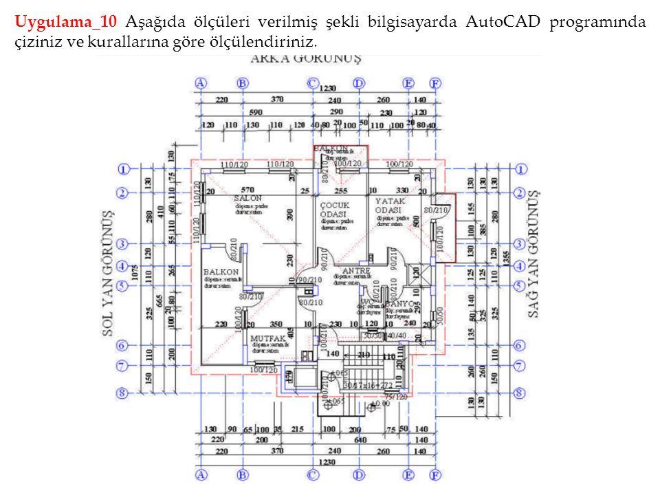 Uygulama_10 Aşağıda ölçüleri verilmiş şekli bilgisayarda AutoCAD programında çiziniz ve kurallarına göre ölçülendiriniz.