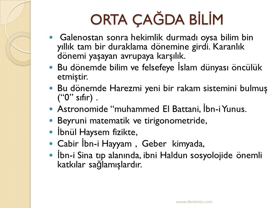 ORTA ÇA Ğ DA B İ L İ M Galenostan sonra hekimlik durmadı oysa bilim bin yıllık tam bir duraklama dönemine girdi.