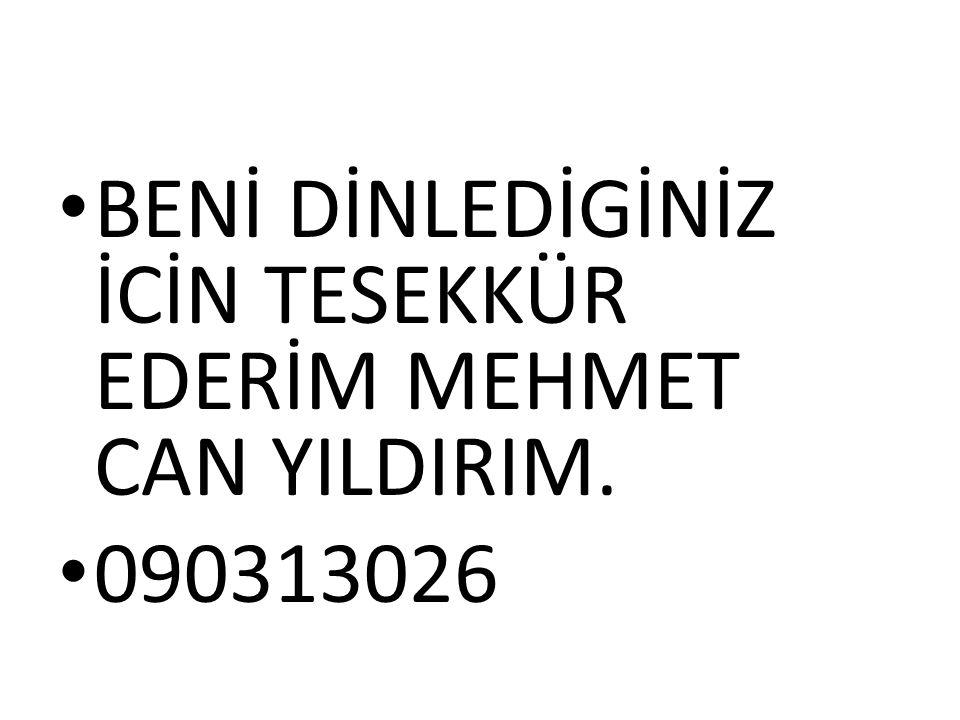 BENİ DİNLEDİGİNİZ İCİN TESEKKÜR EDERİM MEHMET CAN YILDIRIM. 090313026