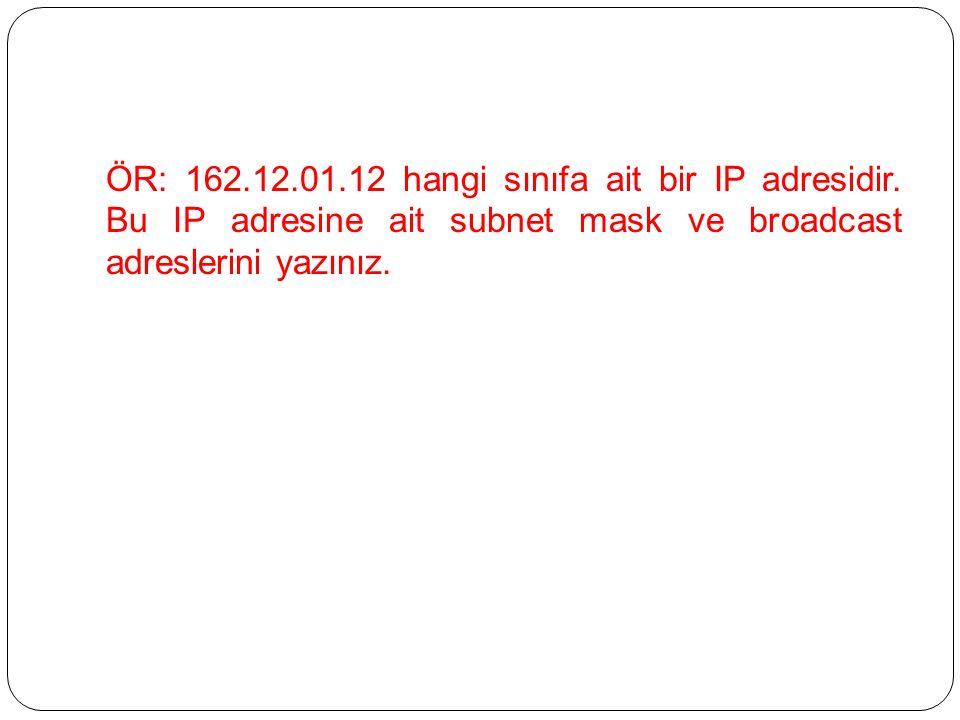 ÖR: 162.12.01.12 hangi sınıfa ait bir IP adresidir.