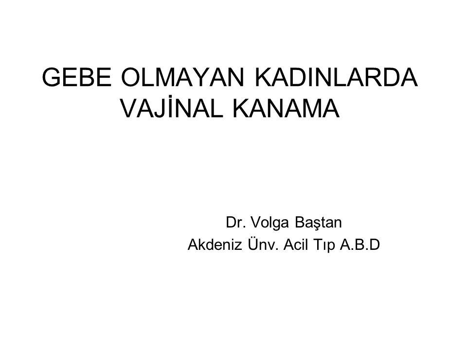 GEBE OLMAYAN KADINLARDA VAJİNAL KANAMA Dr. Volga Baştan Akdeniz Ünv. Acil Tıp A.B.D