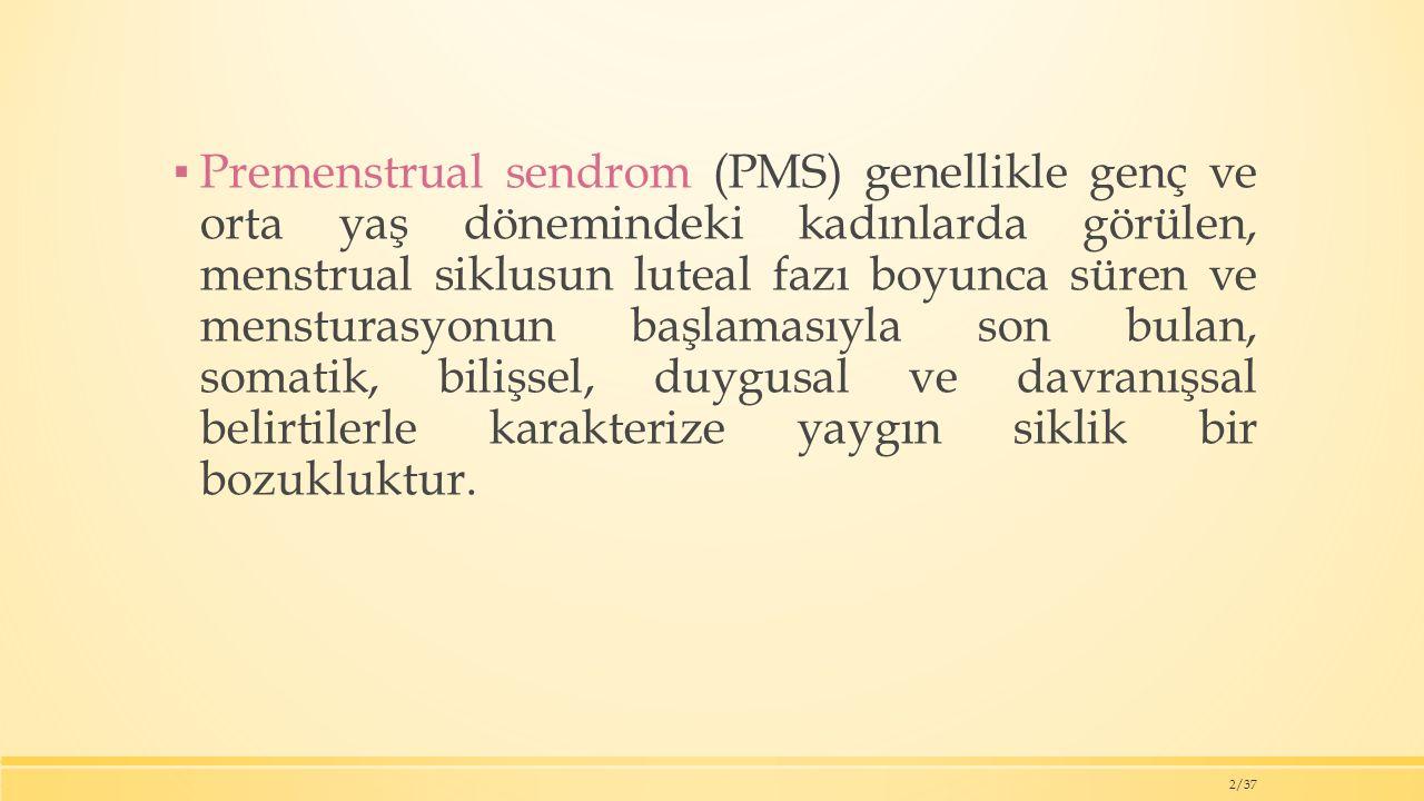 ▪ Premenstrual sendrom (PMS) genellikle genç ve orta yaş dönemindeki kadınlarda görülen, menstrual siklusun luteal fazı boyunca süren ve mensturasyonun başlamasıyla son bulan, somatik, bilişsel, duygusal ve davranışsal belirtilerle karakterize yaygın siklik bir bozukluktur.