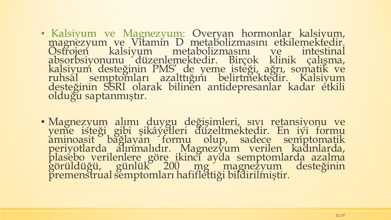▪ Kalsiyum ve Magnezyum: Overyan hormonlar kalsiyum, magnezyum ve Vitamin D metabolizmasını etkilemektedir.