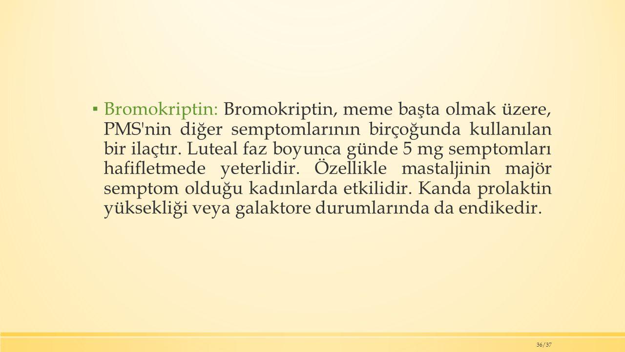 ▪ Bromokriptin: Bromokriptin, meme başta olmak üzere, PMS nin diğer semptomlarının birçoğunda kullanılan bir ilaçtır.