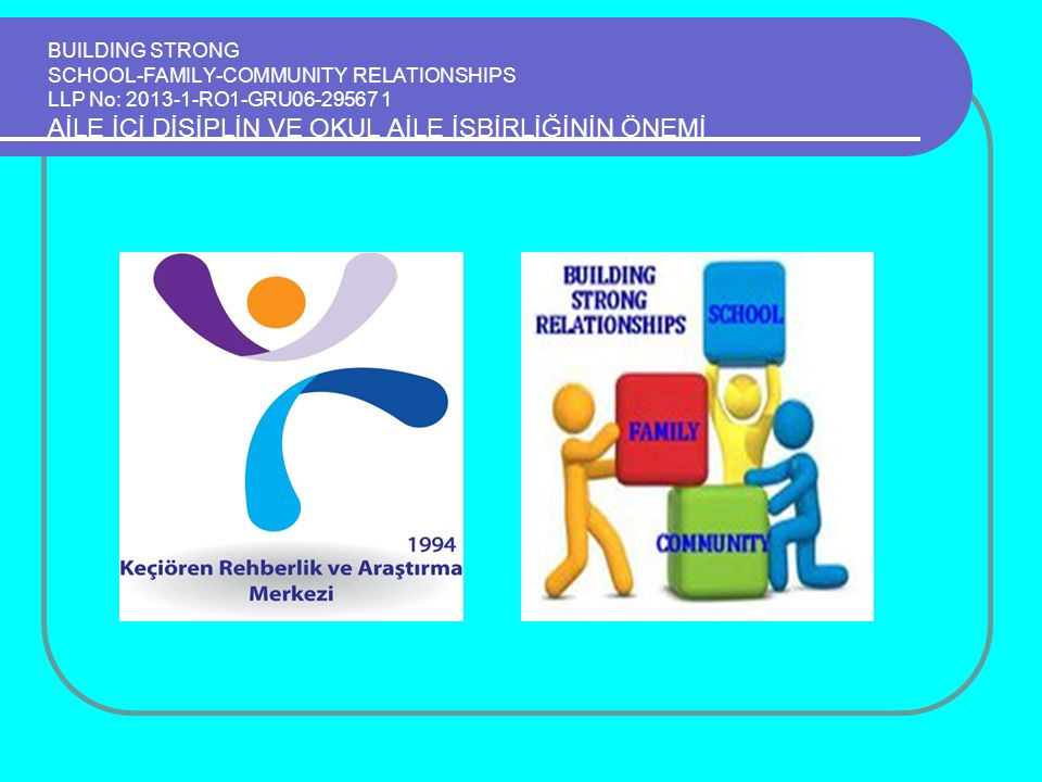BUILDING STRONG SCHOOL-FAMILY-COMMUNITY RELATIONSHIPS LLP No: 2013-1-RO1-GRU06-29567 1 AİLE İÇİ DİSİPLİN VE OKUL AİLE İŞBİRLİĞİNİN ÖNEMİ