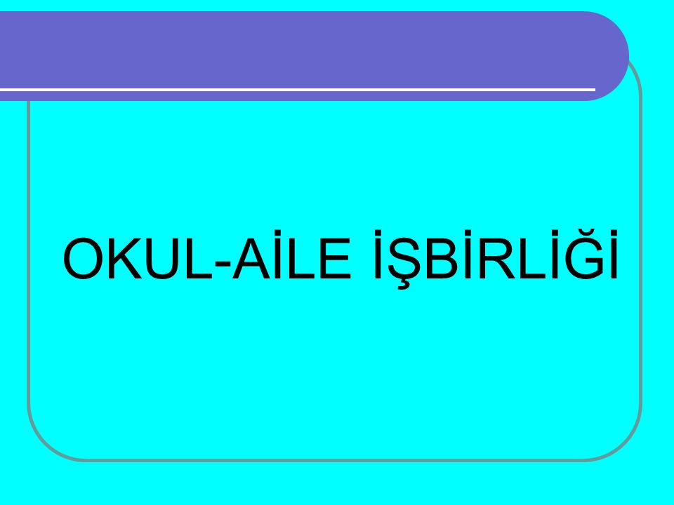OKUL-AİLE İŞBİRLİĞİ