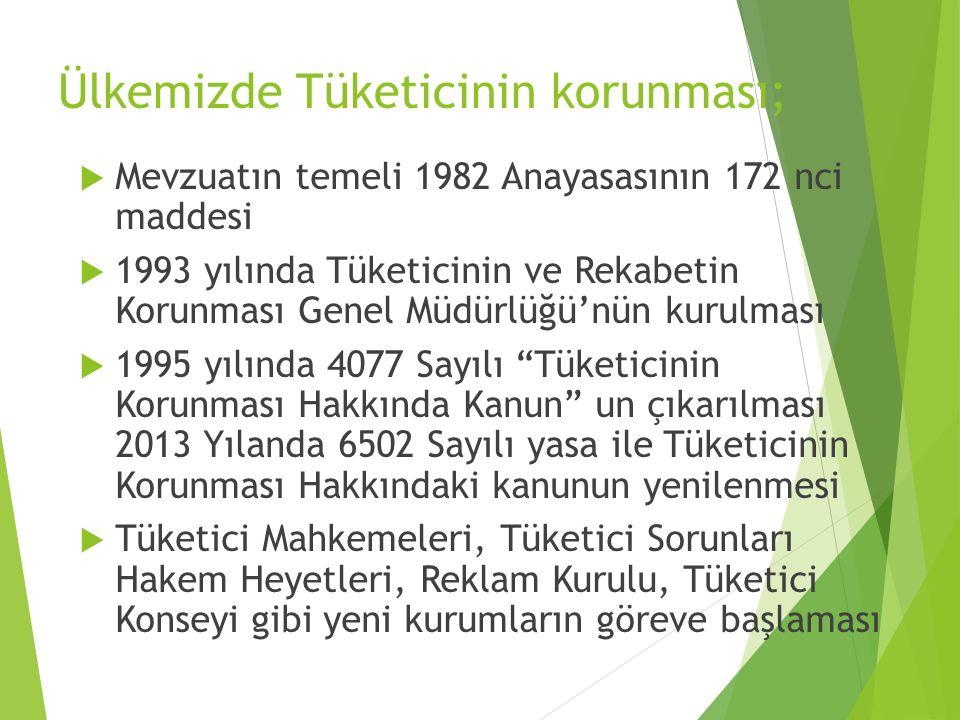 Ülkemizde Tüketicinin korunması;  Mevzuatın temeli 1982 Anayasasının 172 nci maddesi  1993 yılında Tüketicinin ve Rekabetin Korunması Genel Müdürlüğ