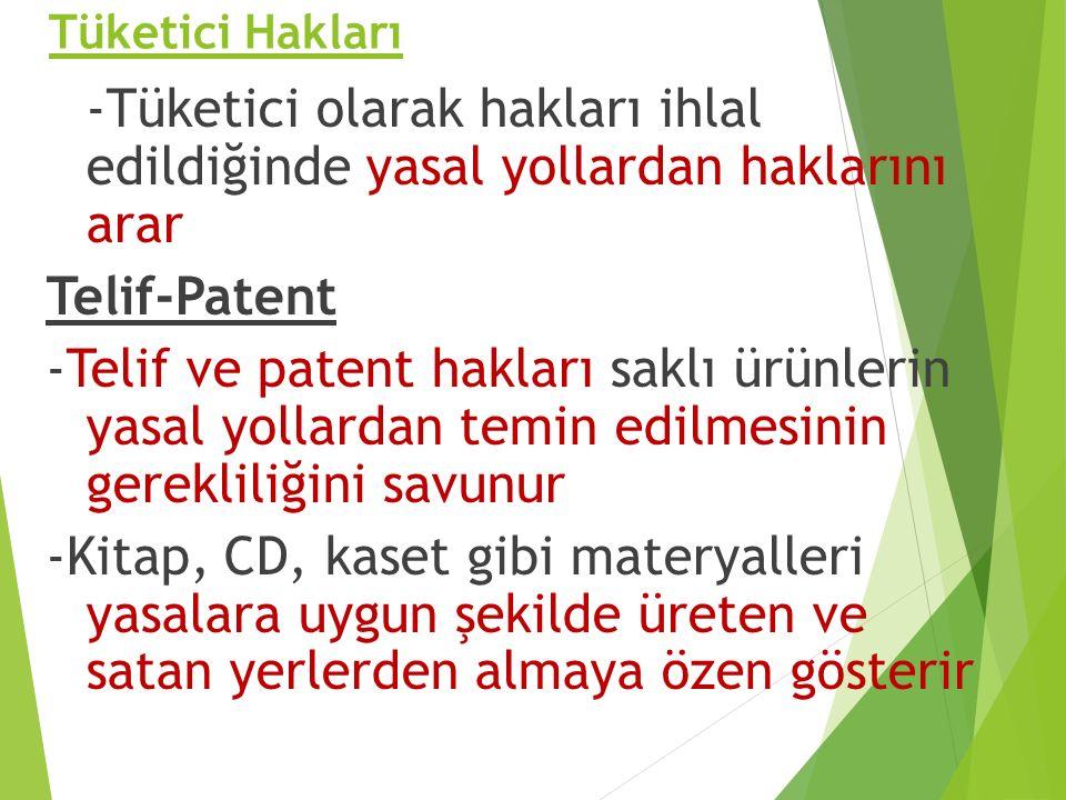 Tüketici Hakları -Tüketici olarak hakları ihlal edildiğinde yasal yollardan haklarını arar Telif-Patent -Telif ve patent hakları saklı ürünlerin yasal yollardan temin edilmesinin gerekliliğini savunur -Kitap, CD, kaset gibi materyalleri yasalara uygun şekilde üreten ve satan yerlerden almaya özen gösterir