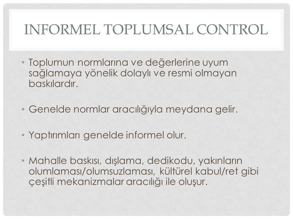 INFORMEL TOPLUMSAL CONTROL Toplumun normlarına ve değerlerine uyum sağlamaya yönelik dolaylı ve resmi olmayan baskılardır. Genelde normlar aracılığıyl