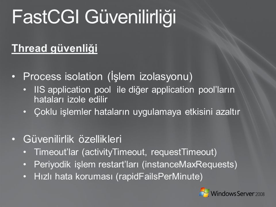 FastCGI Güvenilirliği Thread güvenliği Process isolation (İşlem izolasyonu) IIS application pool ile diğer application pool'ların hataları izole edili