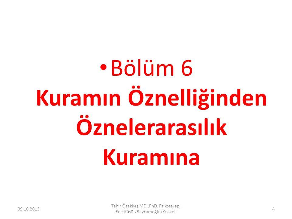 Bölüm 6 Kuramın Öznelliğinden Öznelerarasılık Kuramına 09.10.2013 Tahir Özakkaş MD.,PhD. Psikoterapi Enstitüsü /Bayramoğlu/Kocaeli 4