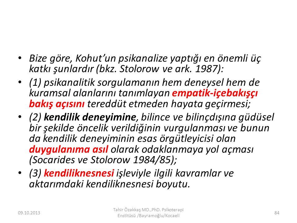 Bize göre, Kohut'un psikanalize yaptığı en önemli üç katkı şunlardır (bkz.