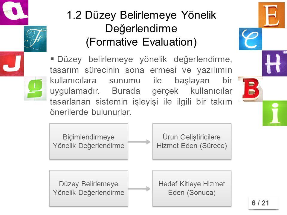1.2 Düzey Belirlemeye Yönelik Değerlendirme (Formative Evaluation)  Düzey belirlemeye yönelik değerlendirme, tasarım sürecinin sona ermesi ve yazılımın kullanıcılara sunumu ile başlayan bir uygulamadır.