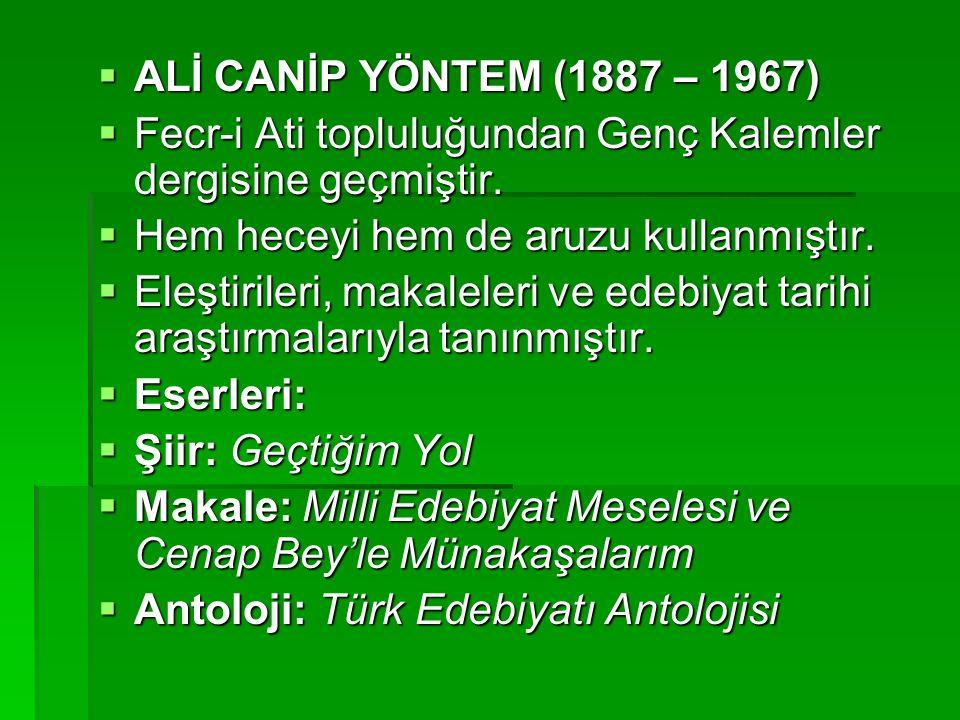  ALİ CANİP YÖNTEM (1887 – 1967)  Fecr-i Ati topluluğundan Genç Kalemler dergisine geçmiştir.